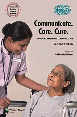 Communicate.Care.Cure.: A guide to Healthcare Communication