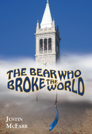 The Bear Who Broke the World by Justin McFarr