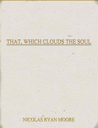 That, Which Clouds the Soul
