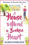 A House to Mend a Broken Heart by Alison Sherlock