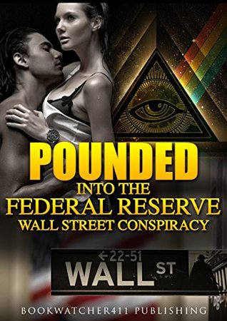 Pounded into the Federal Reserve Wall Street Conspiracy