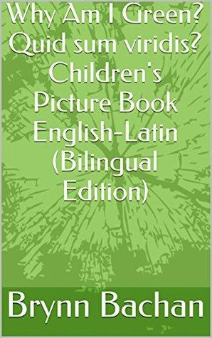 Why Am I Green? Quid sum viridis? Children's Picture Book English-Latin