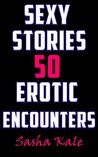 Sexy Stories: 50 Erotic Encounters (Sasha Kale's Erotica and Super Short Story Collection Book 1)
