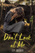 Don't Look at Me by J.P. Grider