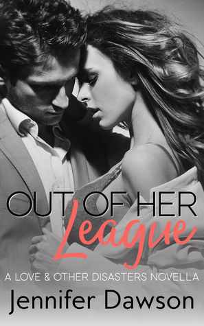 Out Of Her League (Love & Other Disasters #2)