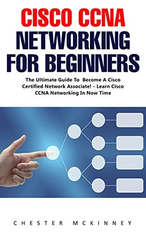 Cisco CCNA Networking For Beginners : The Ultimate Guide To Become A