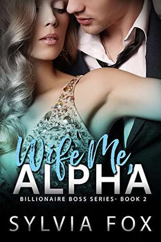 Wife Me, Alpha (Billionaire Boss #2)