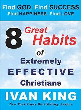 Motivational: 8 Great Habits of Extremely Effective Christians [Motivational] (Motivational, Motivational Books, Free Motivational Books, Motivational ... Free Motivational Kindle Books, Motivation)
