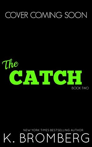 (Cover Reveal)The Catch By K. Bromberg