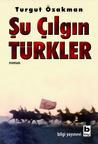 Şu Çılgın Türkler by Turgut Özakman