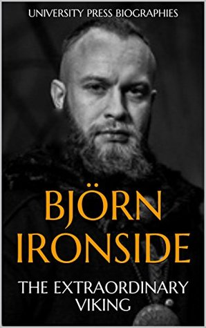 Björn Ironside: The Extraordinary Viking