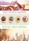 Wszystkie twoje marzenia by Agata Czykierda-Grabowska
