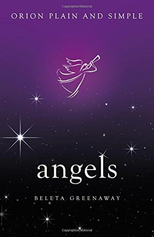 Angels, Orion Plain and Simple by Beleta Greenaway