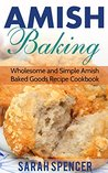 Amish Baking: Wholesome and Simple Amish Baked Goods Recipes