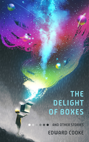 The Delight of Boxes and other stories by Ed Cooke