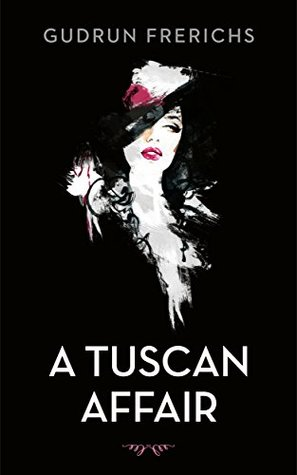 A Tuscan Affair: It's never too late to fall in love (The Golden Girls Romantic Series of Contemporary Women's Fiction Book 1)