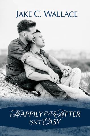 Book Review: Happily Ever After Isn't Easy by Jake C. Wallace