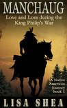 Manchaug - Love and Loss during King Philip's War by Lisa Shea