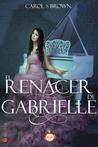 El renacer de Gabrielle by Carol S Brown
