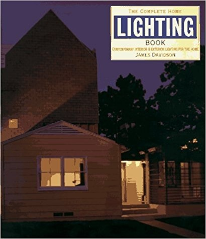 The Complete Home Lighting Book: Contemporary Interior and Exterior Lighting for the Home