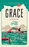 Grace Above All (Fesler-Lampert Minnesota Heritage)