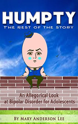 HUMPTY - The Rest of the Story: An Allegorical Look at Bipolar Disorder for Adolescents