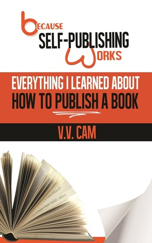 Because Self-Publishing Works by V.V. Cam