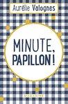 Minute, papillon ! by Aurélie Valognes