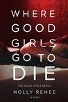 Where Good Girls Go to Die (Good Girls, #1)