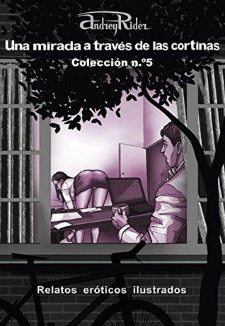 Serie «Una mirada a través de las cortinas» de 200 relatos eróticos. Colección n.º 5 (Relatos 101-125): Historias sexuales ilustradas que despertarán sus fantasías eróticas