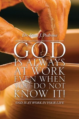 God is Always at Work Even When You do not know it!: GOD IS AT WORK IN YOUR LIFE