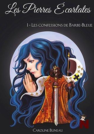 Les pierres écarlates: 1 : Les confessions de Barbe-Bleue