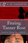 Freeing Tanner Rose by T.M. Gaouette
