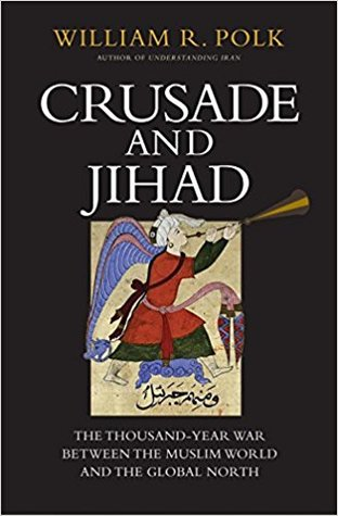 Crusade and Jihad: The Thousand-Year War Between the Muslim World and the Global North