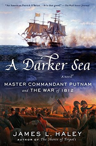 A Darker Sea: Master Commandant Putnam and the War of 1812 (A Bliven Putnam Naval Adventure)