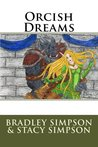 Orcish Dreams by Bradley James Simpson