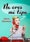 No eres mi tipo by Chloe Santana