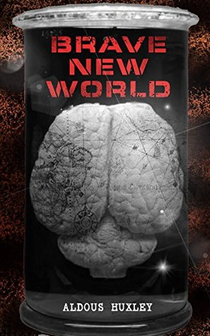 """BRAVE NEW WORLD: Dystopia Which Showed the Dark Future of Mindless Consumerism, Uncontrolled Reproductive Technologies & Psychological Manipulation (With ... Revisited"""" – Philosophy Behind the Book)"""