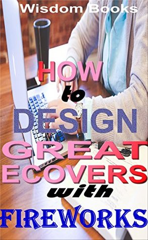 How to Design Great Ecovers With Fireworks: For your Smashwords and kindle books