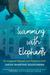 Swimming with Elephants:  My Unexpected Pilgrimage from Physician to Healer