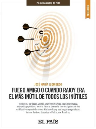 Fuego amigo o cuando Rajoy era el más inútil entre todos los inútiles