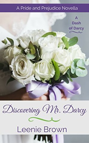 Discovering Mr Darcy A Pride And Prejudice Novella By Leenie Brown
