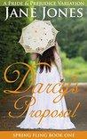 Darcy's Proposal: A Pride and Prejudice Variation (Spring Fling Book 1)