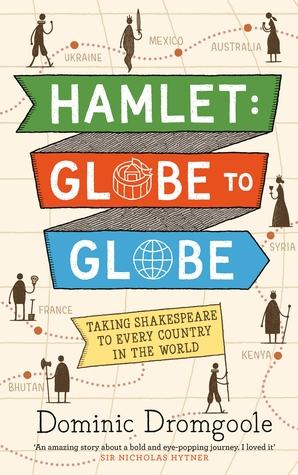 Image result for Hamlet Globe to Globe: 193,000 miles, 197 Countries, One Play by Dominic Dromgoole