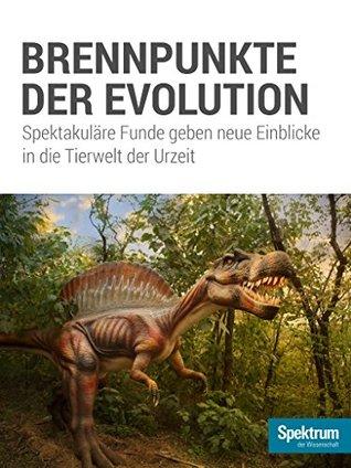 Brennpunkte der Evolution: Spektakuläre Funde geben neue Einblicke in die Tierwelt der Urzeit (Spektrum Spezial - Biologie, Medizin, Hirnforschung 201604)