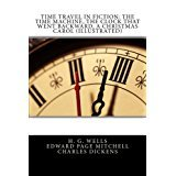 Time Travel in Fiction: The Time Machine, the Clock That Went Backward, a Christmas Carol