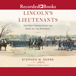 Lincolns Lieutenants: The High Command of the Army of the Potomac