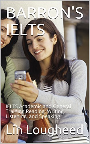 BARRON'S IELTS: IELTS Academic and General Training Reading, Writing, Listening, and Speaking