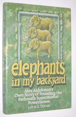 Elephants in My Backyard: Alex Aidekman's Own Story of Founding the Pathmark Supermarket Powerhouse