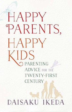 Happy Parents, Happy Kids: Parenting Advice for the Twenty-First Century por Daisaku Ikeda DJVU PDF -